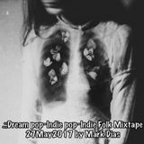 .::Dream pop~Indie pop~Indie Folk Mixtape 27May2017 by Mark Dias