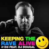 Keeping The Rave Alive Episode 159 featuring Dougal