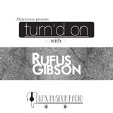 Alicia Greco presents Turn'd On with Rufus Gibson