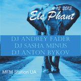Andrey Fader & Sasha Minus & Anton Bykov - Ele Phant MFM Station 4.12.2013