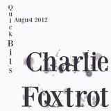 Charlie Foxtrot - Quick Bits August 2012