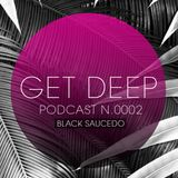 GetDeep PODCAST.002 / Black Saucedo