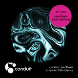 Conduit Set #106 | Late Night Early Morning (curated by Joel Davis) [Calmbience]