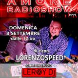 LORENZOSPEED* presents AMORE Radio Show 771 Domenica 8 Settembre 2019 with special guest LEROY DJ