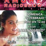 LORENZOSPEED presents AMORE Radio Show 685 Domenica 12 Febbraio 2017 with MATiZ and KRYPTON plus MEX