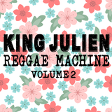 King Julien - Reggae Machine Volume 2