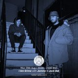 I Am Grime w/ Jammz & Jack Dat - 29th August 2016