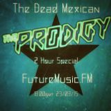 The Dead Mexican / Prodigy Special / Futuremusic.FM