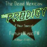 The Dead Mexican / Prodigy Special / Futuremusic.FM