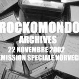 Rockomondo Archives / Broadcasted November 22nd 2002 / Norway Special