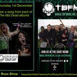 The ROXX Show TBFMonline radio 1st Dec Lots The Idol Dead + NEW JoDog&Desperados, Snake Bite Whisky