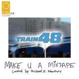 MAKE U A MIXTAPE - TRAIN 48