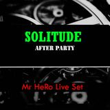 SOLITUDE After Party Mr heRo.