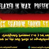 29 BLACK SHADOW SOUND RELAXED IN WAX 02.09.17 PT 2