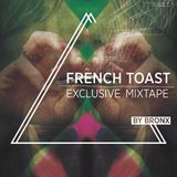French Toast Exclusive Mixtape by BRONX