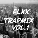 FLXX Trap Mix Vol.1