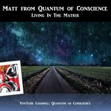 Matt from Quantum of Conscience - Living In The Matrix
