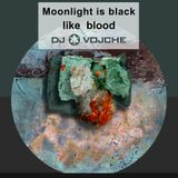 Moonlight Is Black Like Blood by DJ Vojche