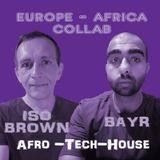 Afro Tech-house collab | Bayr (South Africa) & Iso Brown (France)