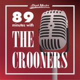 89 minutes with the crooners