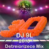 DJ 9L - 2016 Detreiorizece Mix