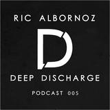 Ric Albornoz - Deep Discharge (Podcast 005)