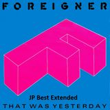 Foreigner - That Was Yesterday (JPBest Extended)