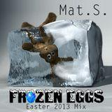 Mat.S. - Frozen Eggs (Easter 2013 Mix)