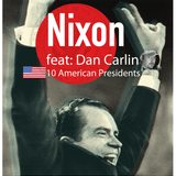 Nixon - Episode 1. 10 American presidents featuring Dan Carlin