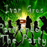 Ivan Gros - Partiendo The Party