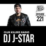 Club Killers Radio #221 - DJ J-Star