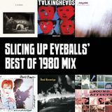 Slicing Up Eyeballs' Best of 1980 Mix