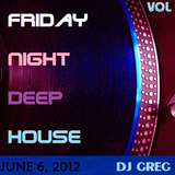 FRIDAY NIGHT DEEP HOUSE - VOL 17 - pt 1 - JUNE 6, 2012 - DJ GREG G