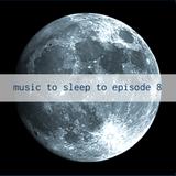 Music To Sleep To Ep.8