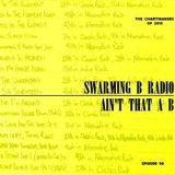 SWARMING B RADIO 2015:  Episode 98 (Ain't That A B)