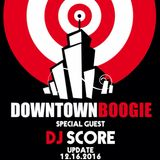 DOWNTOWN BOOGIE - Show & Prove guest DJ SCORE // Update 16.12.2016