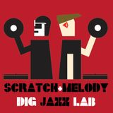 SCRATCH & MELODY - DIG JAZZLAB MIX #07