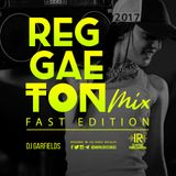 Reggeaton Mix Fast Edition 2017 By Dj Garfields I.R.