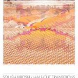 ∆ICASEA SELECT 028  SQUISH KIBOSH / HALF-CUT TRANSITIONS