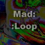 MAD LOOP - madness methots mix 2