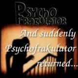 And suddenly Psychofrakulator returned...
