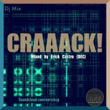 CRAAACK! (Mixed By Erick Castro [DEC]) Episodio 1 !!