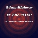 Adam Highway - In Da Mix (My Originals, Edits and Remixes)