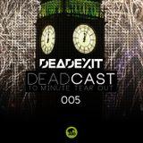 DeadExit - DeadCast 005 - 10 Minute Tearout