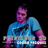 Petrichor 30 guest mix by Oscar Vazquez (Spain)