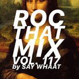 DJ SAY WHAAT - ROC THAT MIX Vol. 117