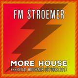 FM STROEMER - More House Essential Housemix October 2017   www.fmstroemer.de