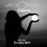 Ani Onix Sessions - Ep. 032 [December 2017]