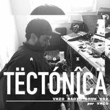 Tectónica Radio - VNZO Radio Show 002 por VNZO