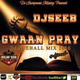 DJSEEB GWAAN PRAY - DANCEHALL MIX (JUNE 2016)